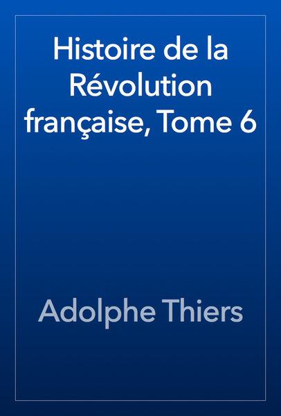 Histoire de la Révolution française, Tome 6