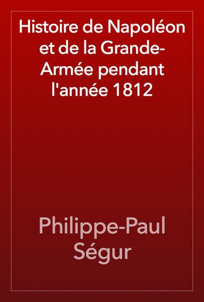 Histoire de Napoléon et de la Grande-Armée pendant...