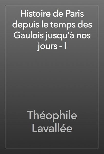 Histoire de Paris depuis le temps des Gaulois jusq...