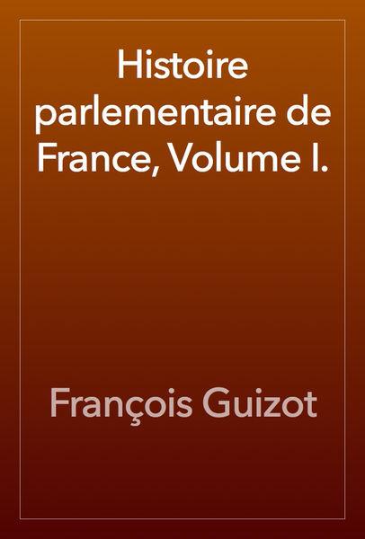 Histoire parlementaire de France, Volume I.