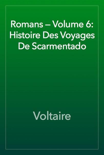 Romans — Volume 6: Histoire Des Voyages De Scarmen...