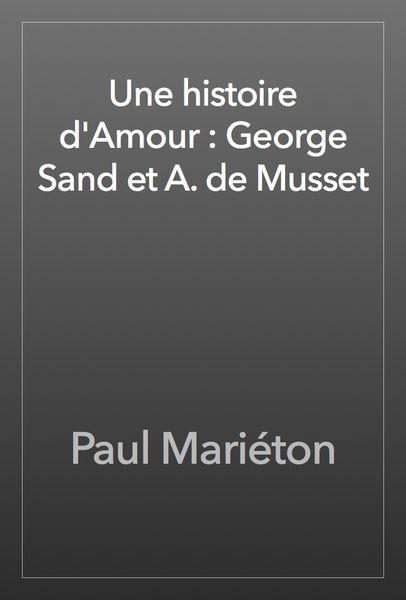 Une histoire d'Amour : George Sand et A. de Musset
