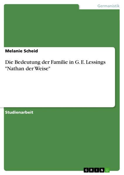 Die Bedeutung der Familie in G. E. Lessings 'Natha...