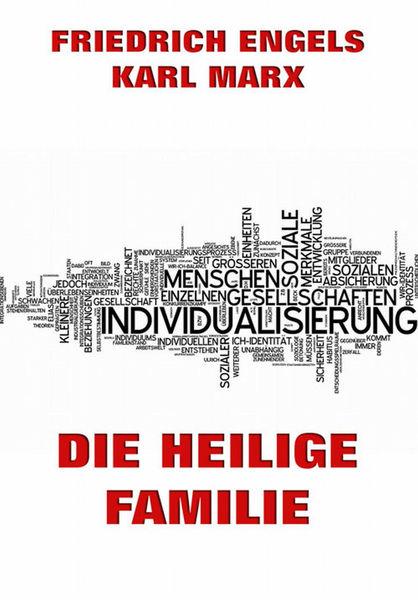 Die heilige Familie oder Kritik der kritischen Kri...