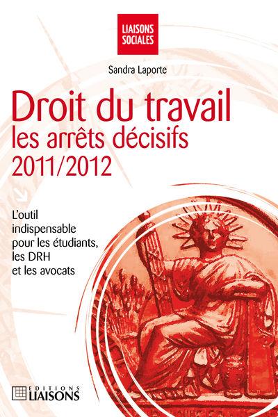 Droit du travail : les arrêts décisifs 2011/20012