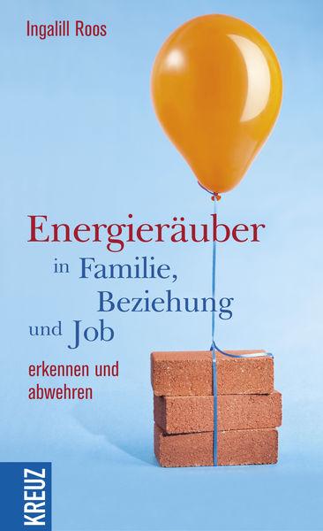 Energieräuber in Familie, Beziehung und Job erkenn...