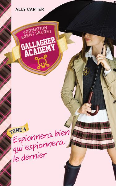 Gallagher Academy 4 - Espionnera bien qui espionne...