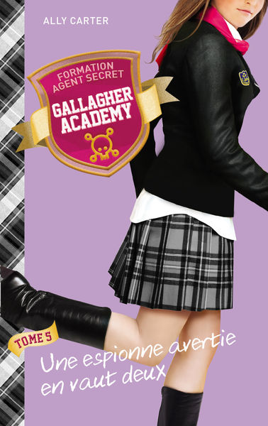Gallagher Academy 5 - Une espionne avertie en vaut...
