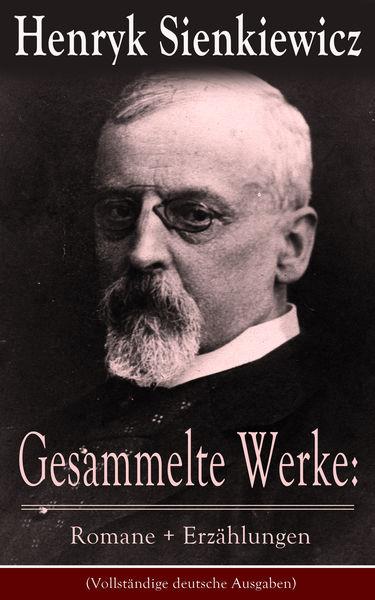 Gesammelte Werke: Romane + Erzählungen (Vollständi...