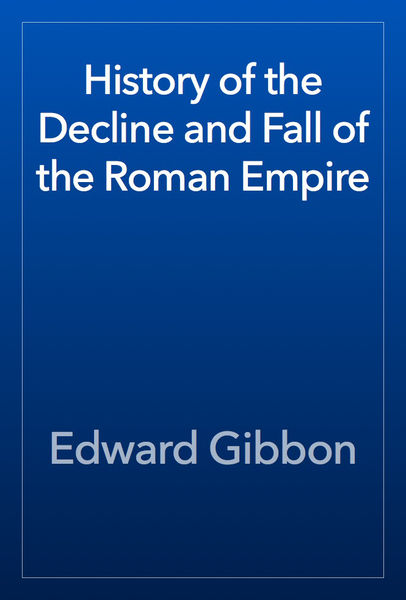 History of the Decline and Fall of the Roman Empir...