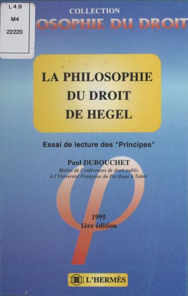 La Philosophie du droit de Hegel : Essai de lectur...