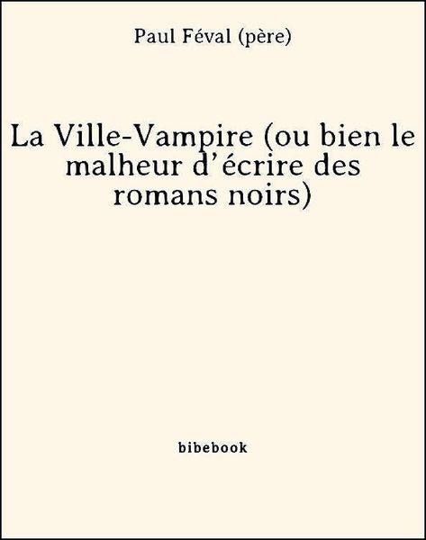 La Ville-Vampire (ou bien le malheur d'écrire des ...