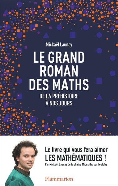 Le grand roman des maths. De la préhistoire à nos ...