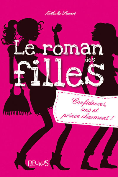 Le roman des filles : Confidences, SMS et prince c...