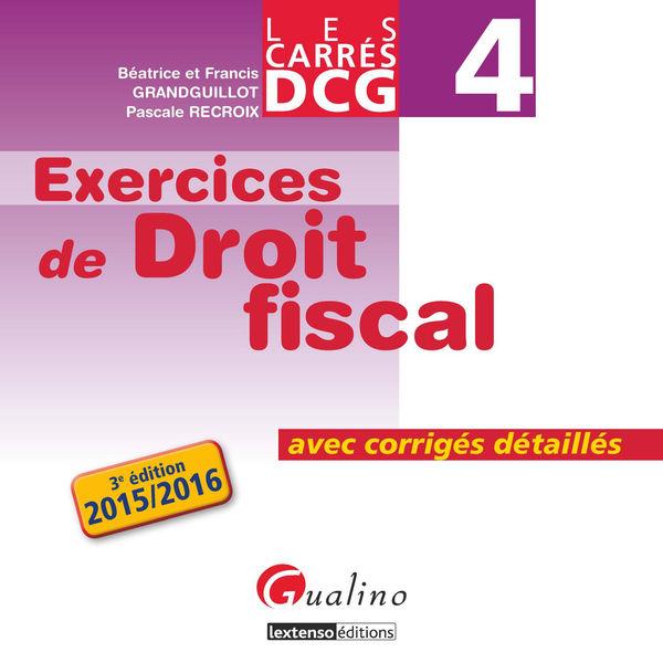 Les Carrés DCG 4 - Exercices de droit fiscal 2015-...