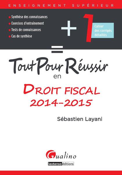 Tout pour réussir en droit fiscal 2014-2015
