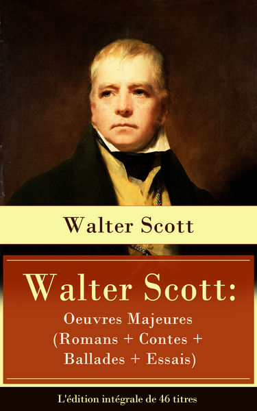 Walter Scott: Oeuvres Majeures (Romans + Contes + ...
