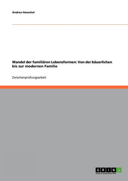 Wandel der familiären Lebensformen: Von der bäuerl...