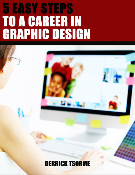 5 Easy Steps To A Career In Graphic Design