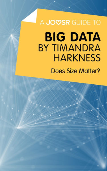 A Joosr Guide to... Big Data by Timandra Harkness