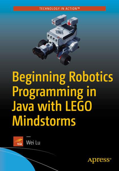 Beginning Robotics Programming in Java with LEGO M...