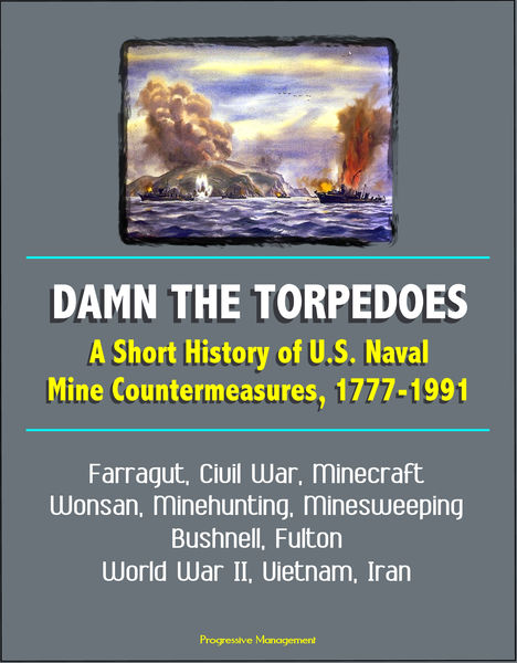Damn the Torpedoes: A Short History of U.S. Naval ...
