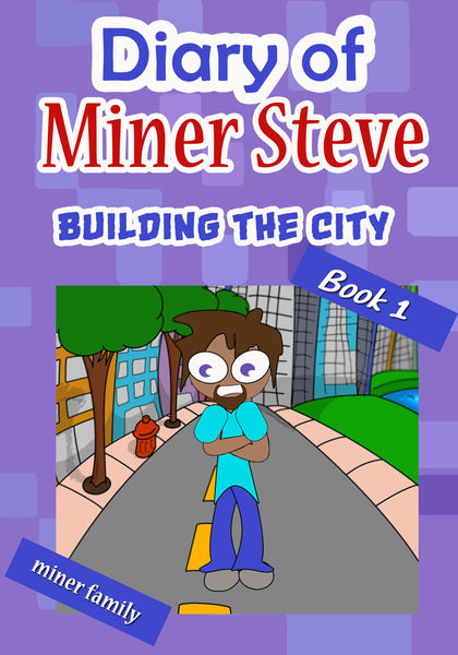 Diary of a Miner Steve: Building the City (Book 1)