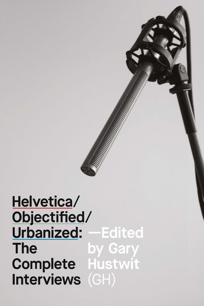 Helvetica/Objectified/Urbanized: The Complete Inte...
