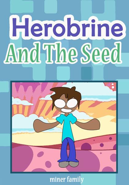 Herobrine and The Seed