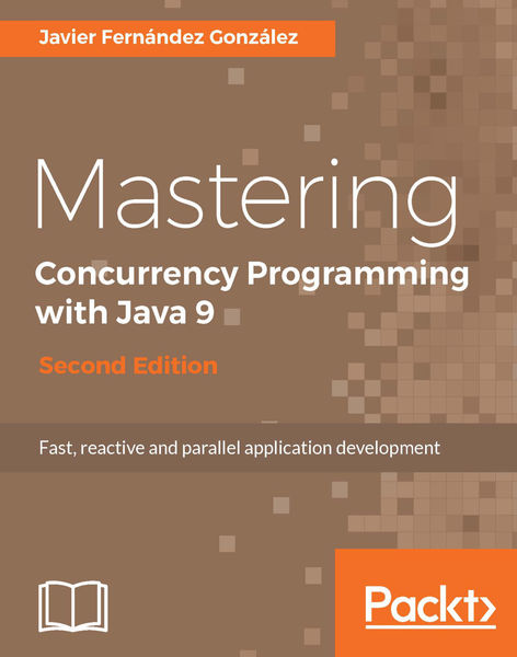 Mastering Concurrency Programming with Java 9 - Se...