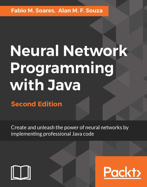 Neural Network Programming with Java - Second Edit...