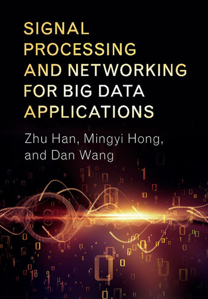 Signal Processing and Networking for Big Data Appl...