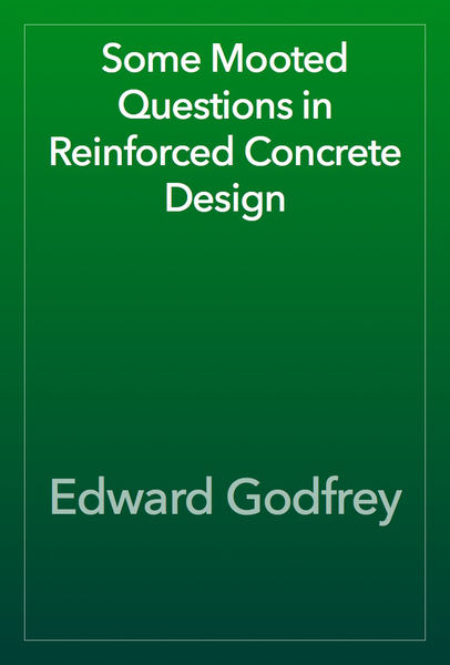 Some Mooted Questions in Reinforced Concrete Desig...