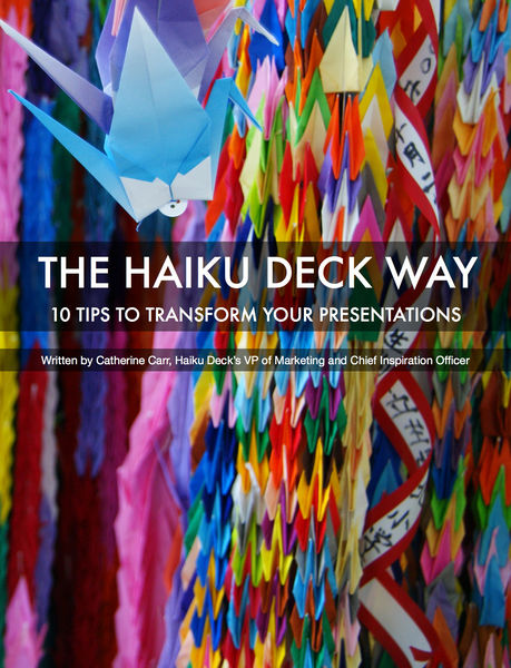 The Haiku Deck Way: 10 Tips to Transform Your Pres...