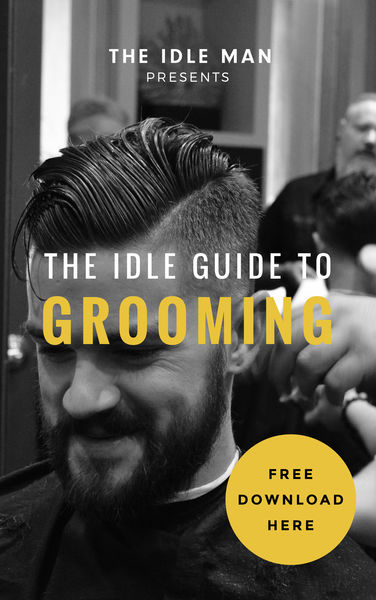 The Idle Man Presents: The Idle Guide To Grooming