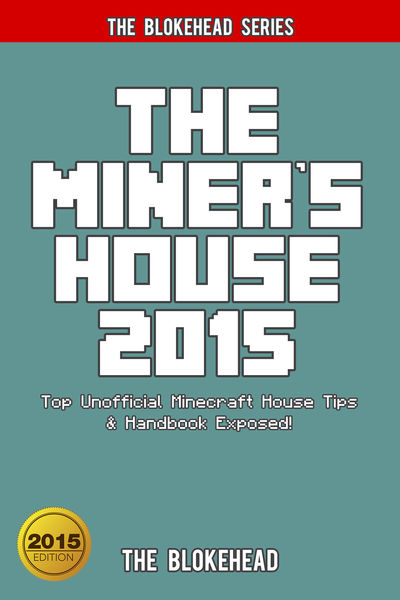 The Miner's House 2015: Top Unofficial Minecraft H...