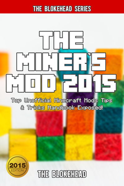The Miner's Mod 2015: Top Unofficial Minecraft Mod...