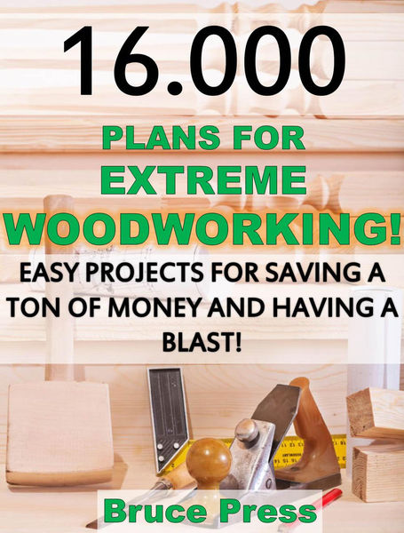 16.000 Plans For Extreme Woodworking: Easy Project...