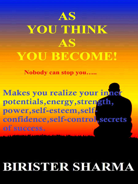 As You Think As You Become! (Nobody can stop you.....
