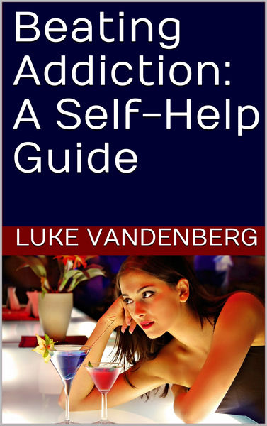 Beating Addiction: A Self-Help Guide