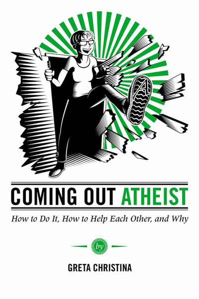 Coming Out Atheist: How to Do it, How to Help Each...