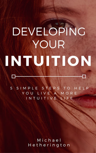 Developing Your Intuition: 5 Simple Steps To Help ...