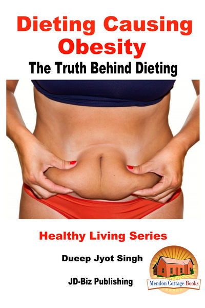 Dieting Causing Obesity: The Truth Behind Dieting