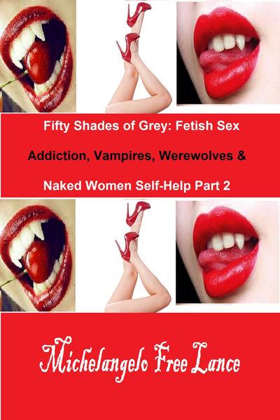 Fifty Shades of Grey: Fetish Sex Addiction, Vampir...
