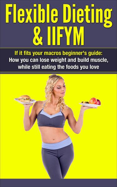 Flexible Dieting & IIFYM: If It Fits Your Macros B...