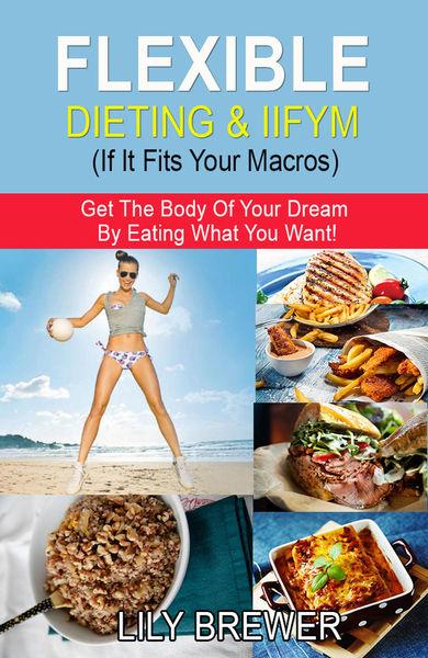 Flexible Dieting & IIFYM (If It Fits Your Macros)