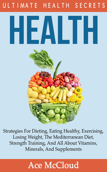 Health: Ultimate Health Secrets: Strategies for Di...