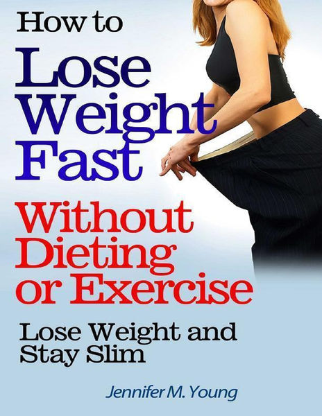 How to Lose Weight Fast Without Dieting or Exercis...