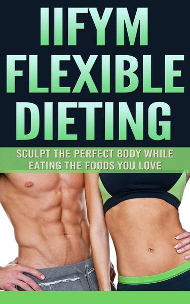 IIFYM Flexible Dieting