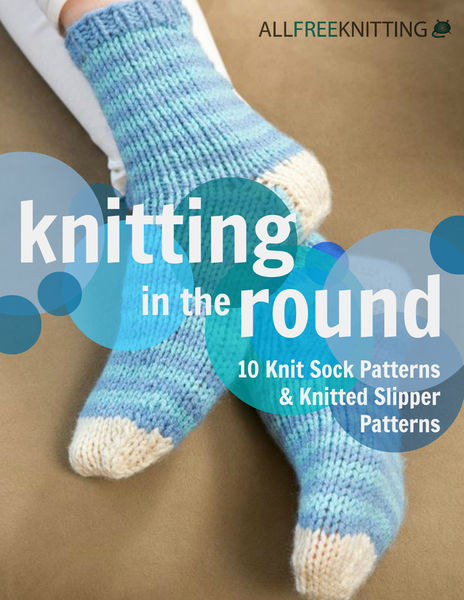 Knitting in the Round: 10 Knit Sock Patterns and K...